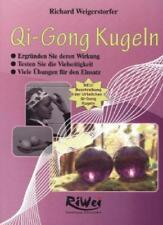 Qi-Gong Kugeln: Die Wirkungen und viele Übungen von Richard Weigerstorfer