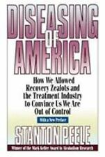 Diseasing of America : How We Allowed Recovery Zealots and the Treatment Industr