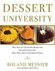 Dessert University : More Than 300 Spectacular Recipes and Essential Lessons from White House Pastry Chef Roland Mesnier by Lauren Chattman and Roland Mesnier (2004, Hardcover)