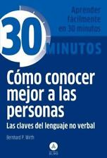 Cómo Conocer Mejor a Las Personas : Las Claves Del Lenguaje by Bernhard P....