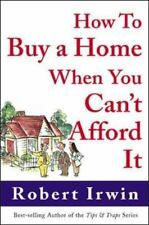 How to Buy a Home When You Can't Afford It by Robert Irwin (2002, Paperback)