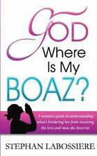 God Where Is My Boaz: A woman's guide to understanding what's hindering her from