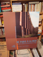 H. BOCARD De Paris à la mer La ligne de chemin de fer Paris-Rouen-Le Havre 2005