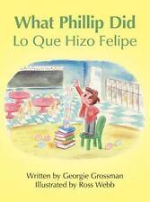 What Phillip Did/lo Que Hizo Felipe by Georgie Grossman (2014, Hardcover)