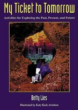 My Ticket to Tomorrow: Activities for Exploring the Past, Present, and-ExLibrary