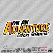 On An Adventure Before Dementia  Self Adhesive Vinyl Sticker Decal Window