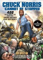 Chuck Norris Cannot Be Stopped: 400 All-New Facts About the Man Who Knows Neithe