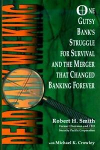 Dead Bank Walking : One Gutsy Bank's Struggle for Survival and the Merger That C