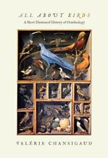 All about Birds: A Short Illustrated History of Ornithology by Chansigaud, Valé