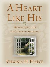 A Heart Like His: Making Space for Gods Love in Your Life by Virginia H. Pearce