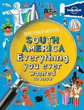Lonely Planet Not For Parents South America: Everything You Ever Wanted To Kn...