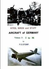 Kites, Birds and Stuff - Aircraft of Germany - I to M by P. D. Stemp (2014,...