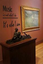 Music is not what I do It's who I am  vinyl wall decal