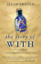 The Story of With: A Better Way to Live, Love, & Create by Arnold, Allen