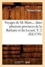 Voyages de M. Shaw, Dans Plusieurs Provinces de La Barbarie Et Du Levant. Tome 2