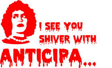 Rocky Horror Picture Show - Vinyl Decal - I See You Shiver With Anticip...