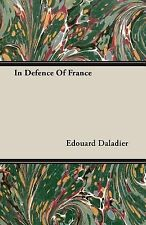 In Defence of France by Edouard Daladier (2007, Paperback)