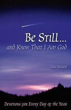 Be Still... and Know That I Am God : Devotions for Every Day of the Year by...