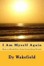 I Am Myself Again : How to Break Free from Controlling People by Dy Wakefield...