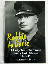 Robbie to Dorie Lt Col John Robertson's letters from Malaya 1941-1942 Warland