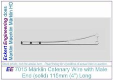 """EE 7015 NEW Marklin HO Catenary 115mm 4"""" Wire Male End 7015N"""