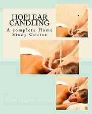 Hopi Ear Candling : A Complete Home Study Course by Elite School (2017,...