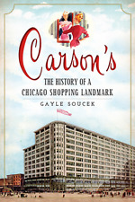 Carson's: The History of a Chicago Shopping Landmark [Landmarks] [IL]