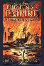 The Final Empire : The Collapse of Civilization and the Seed of the Future by...