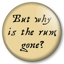 "But why is the rum gone? 25mm 1"" Pin Button Badge Pirates of the Caribbean Quote"