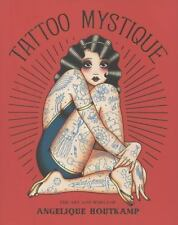 Tattoo Mystique : The Art and World of Angelique Houtkamp by Angelique...