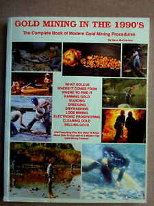 Gold Mining in the 1990's : The Complete Book of Modern Gold Mining Procedures