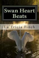 Swan Heart Beats : Collection of Poetry Letting the in Out by Lu'Tricia Finch...