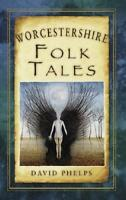 Worcestershire Folk Tales by David Phelps (author)