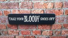 Take Your Bloody Shoes Off Wooden Entrance Sign / Plaque Large Wood Painted Sign
