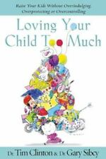 Loving Your Child Too Much: How to Keep a Close Relationship with Your Child