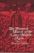 THE WESTERN CHURCH IN THE LATER MIDDLE AGES by FRANCIS OAKLEY pbl 1985