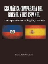 Gramatica Comparada Del Kreyol y Del Espanol : Con Suplementos en Ingles y...