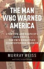 The Man Who Warned America: The Life and Death of John O'Neill (2003,HC) NEW!
