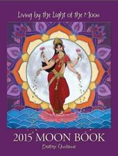 2015 Moon Book : Living by the Light of the Moon by Beatrex Quntanna (2014,...