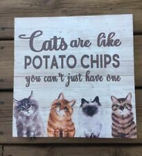 New listing Cats are Like Potato Chips Wood Wall Plaque 12 in.Fun Gift Item for Cat Lovers