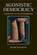 Agonistic Democracy : Constituent Power in the Era of Globalisation: By Wenma...