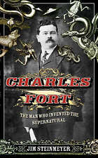 Charles Fort: The Man Who Invented the Supernatural, Jim Steinmeyer,