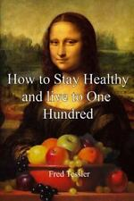 How to Stay Healthy and Live to One Hundred by Fred Tessler (2014, Paperback)