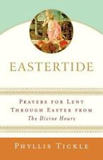 Eastertide: Prayers for Lent Through Easter from The Divine Hours (Tickle, Phyll