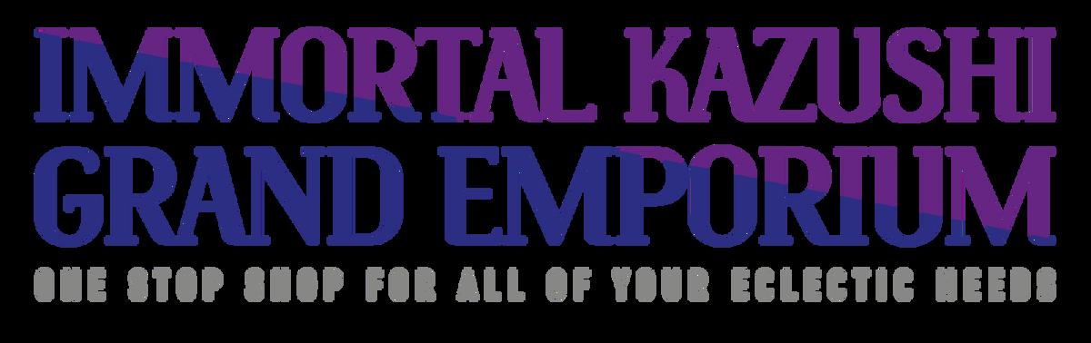 Immortal Kazushi Grand Emporium
