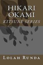 NEW Hikari Okami (Kitsune Series) (Volume 1) by Lolah Runda