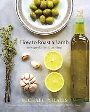 How to Roast a Lamb : New Greek Classic Cooking by Michael Psilakis (2009,...