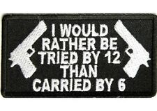 """(A65) I'D RATHER BE TRIED BY 12, CARRIED BY 6 iron on patch 3.25"""" x 1.75"""