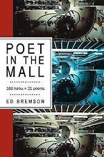 Poet in the Mall: 180 Haiku + 21 Poems (Paperback or Softback)