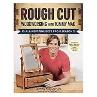 Rough Cut--Woodworking with Tommy Mac: 13 All-New Projects from Season 2 by Mac